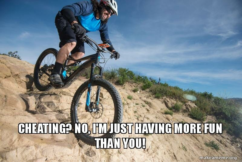 Cheating more fun - Best EMTB Memes